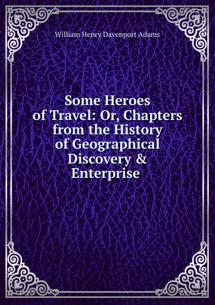 лучшая цена W. H. Davenport Adams Some Heroes of Travel: Or, Chapters from the History of Geographical Discovery . Enterprise .