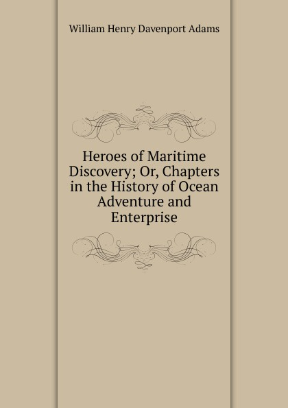 лучшая цена W. H. Davenport Adams Heroes of Maritime Discovery; Or, Chapters in the History of Ocean Adventure and Enterprise