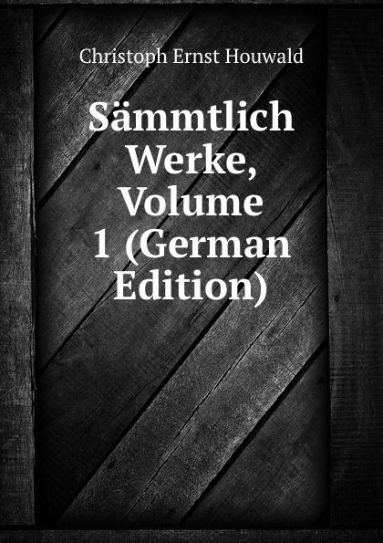 Christoph Ernst Houwald Sammtlich Werke, Volume 1 (German Edition) christoph ernst houwald c w contessa s schriften volume 8 german edition