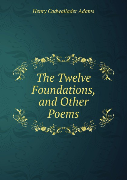 цена на Henry Cadwallader Adams The Twelve Foundations, and Other Poems