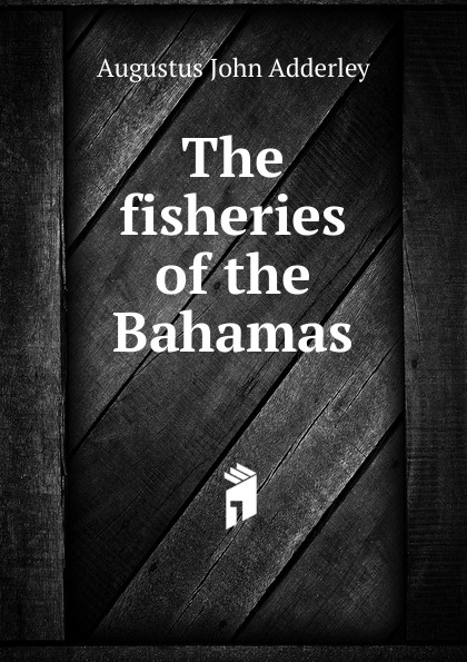 Augustus John Adderley The fisheries of the Bahamas the bahamas