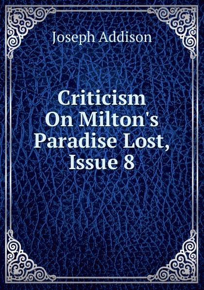 Джозеф Аддисон Criticism On Milton.s Paradise Lost, Issue 8
