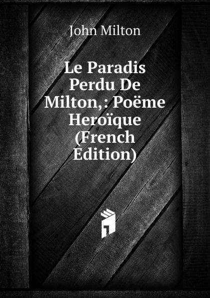 Milton John Le Paradis Perdu De Milton,: Poeme Heroique (French Edition)