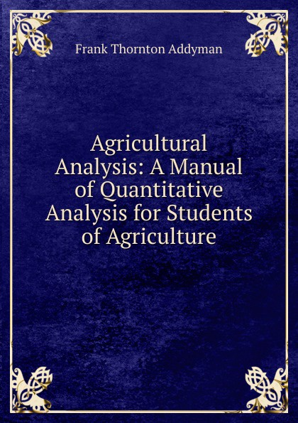 Frank Thornton Addyman Agricultural Analysis: A Manual of Quantitative Analysis for Students of Agriculture jerald pinto e quantitative investment analysis workbook