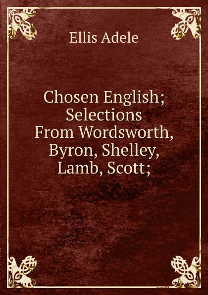 Chosen English; Selections From Wordsworth, Byron, Shelley, Lamb, Scott;
