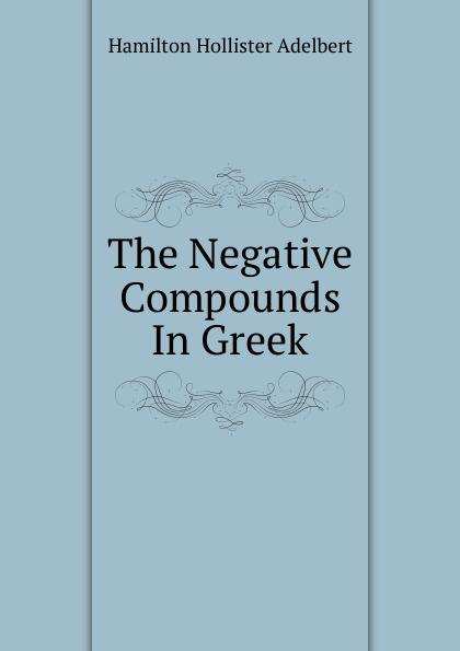 Hamilton Hollister Adelbert The Negative Compounds In Greek футболка hollister артикул 612220127