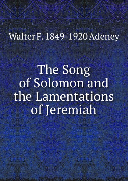 Walter F. 1849-1920 Adeney The Song of Solomon and the Lamentations of Jeremiah adeney walter frederic the expositor s bible the song of solomon and the lamentations of jeremiah