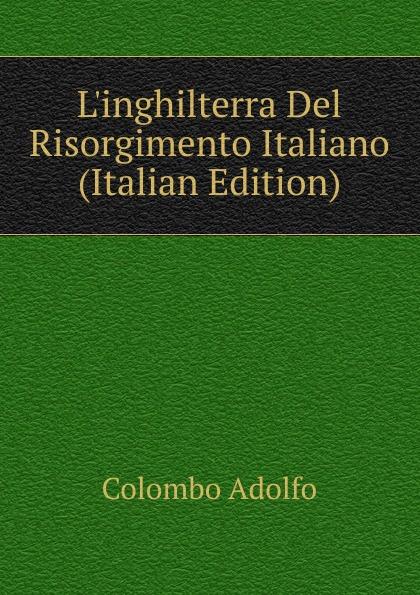 Colombo Adolfo L.inghilterra Del Risorgimento Italiano (Italian Edition)