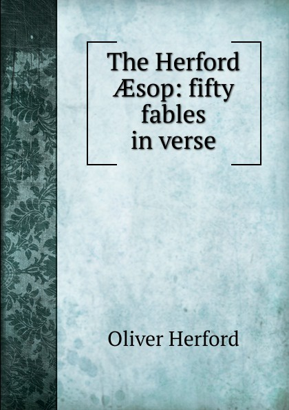 Herford Oliver The Herford AEsop: fifty fables in verse aesop fables isbn 9785521057122