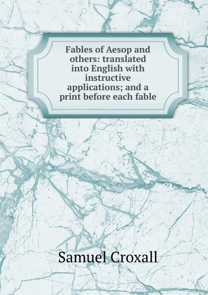 Samuel Croxall Fables of Aesop and others: translated into English with instructive applications; and a print before each fable. цена и фото