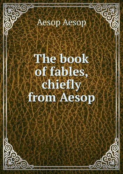 Эзоп The book of fables, chiefly from Aesop aesop fables isbn 9785521057122