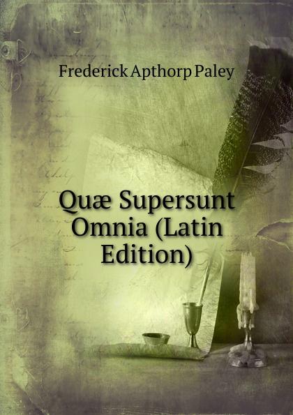 Frederick Apthorp Paley Quae Supersunt Omnia (Latin Edition) klotz christian adolph tyrtaei quae supersunt omnia latin edition