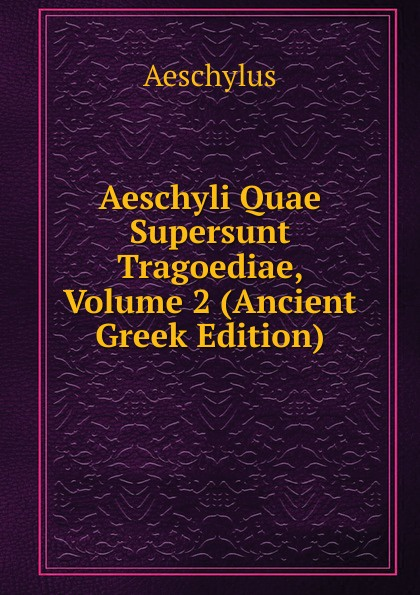 Johannes Minckwitz Aeschylus Aeschyli Quae Supersunt Tragoediae, Volume 2 (Ancient Greek Edition) picturesque childhood new born baby boy clothes 3 1 covered buttono neck footies pajamas original cotton hot sale