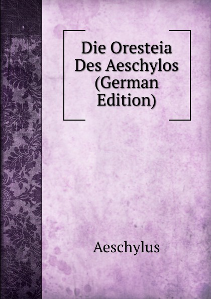 Johannes Minckwitz Aeschylus Die Oresteia Des Aeschylos (German Edition) waterproof connector aviation plug sp16 type ip68 cable connector socket male and female industry wire cable 2 3 4 5 6 7 9 pin