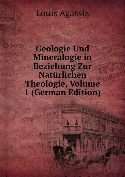 Geologie Und Mineralogie in Beziehung Zur Naturlichen Theologie, Volume 1 (German Edition)