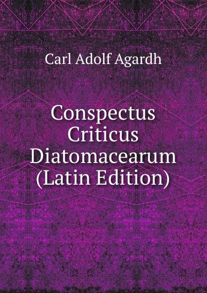 Carl Adolf Agardh Conspectus Criticus Diatomacearum (Latin Edition) carl adolf agardh systema algarum latin edition
