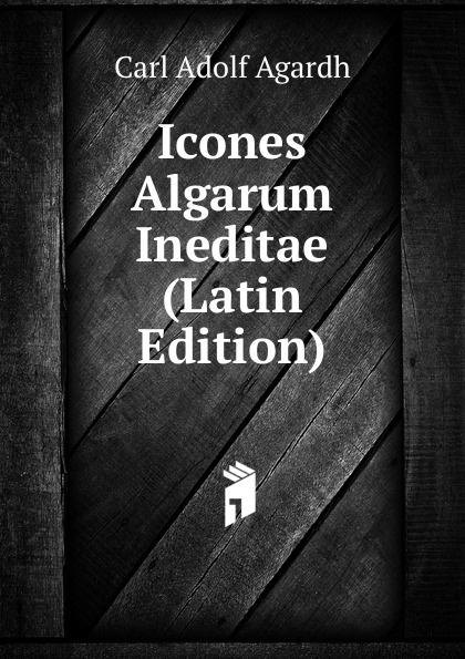 Carl Adolf Agardh Icones Algarum Ineditae (Latin Edition) carl adolf agardh systema algarum latin edition