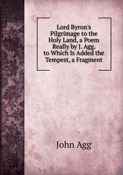 лучшая цена John Agg Lord Byron.s Pilgrimage to the Holy Land, a Poem Really by J. Agg. to Which Is Added the Tempest, a Fragment