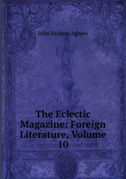 The Eclectic Magazine: Foreign Literature, Volume 10
