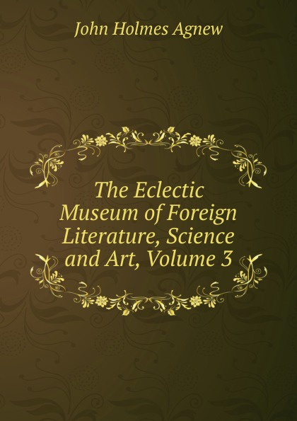 Фото - John Holmes Agnew The Eclectic Museum of Foreign Literature, Science and Art, Volume 3 проводной и dect телефон foreign products vtech ds6671 3