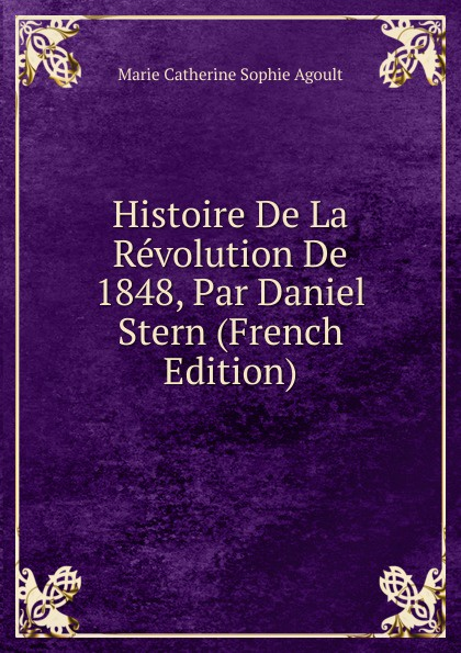 Marie Catherine Sophie Agoult Histoire De La Revolution De 1848, Par Daniel Stern (French Edition)