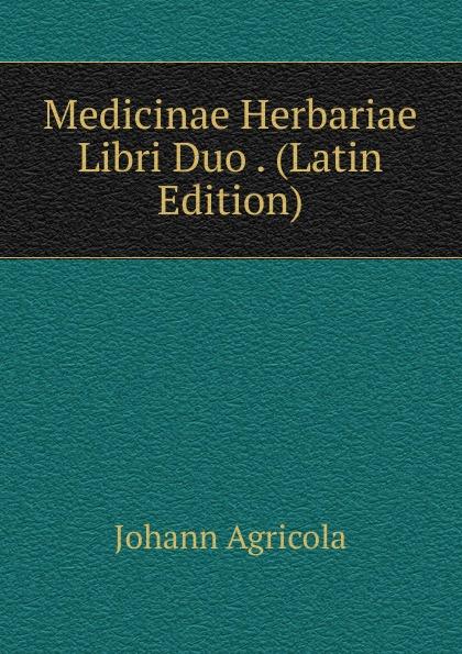 Johann Agricola Medicinae Herbariae Libri Duo . (Latin Edition) saint anselm cur deus homo libri duo latin edition