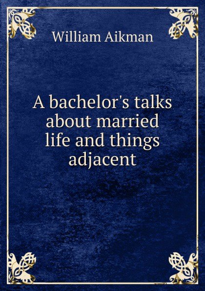 A bachelor.s talks about married life and things adjacent