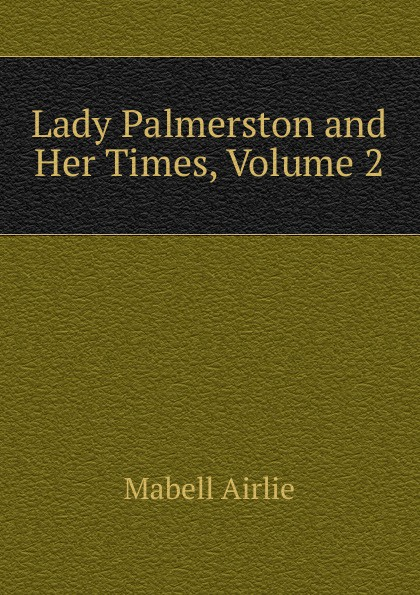 Mabell Airlie Lady Palmerston and Her Times, Volume 2