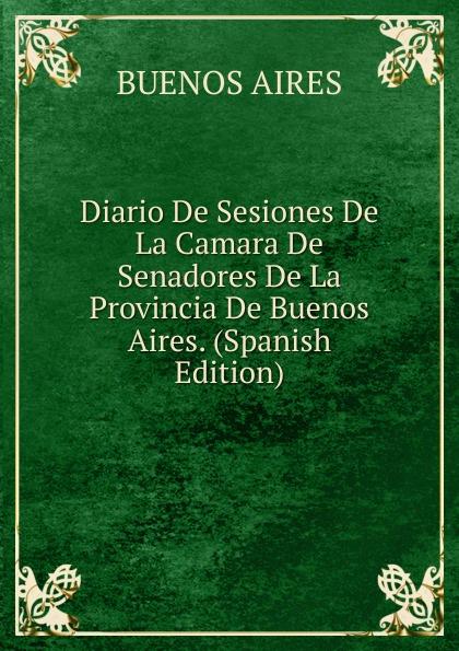 лучшая цена Buenos Aires Diario De Sesiones De La Camara De Senadores De La Provincia De Buenos Aires. (Spanish Edition)