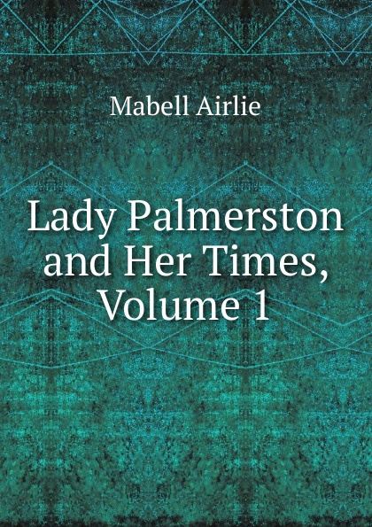 Mabell Airlie Lady Palmerston and Her Times, Volume 1