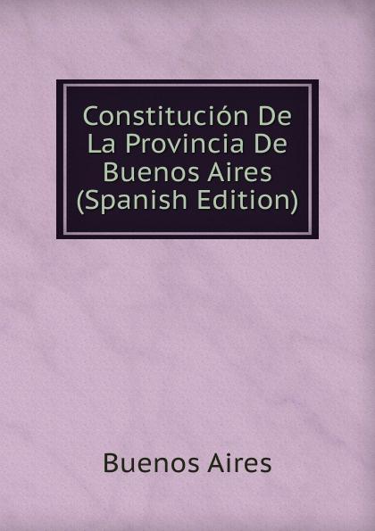 Buenos Aires Constitucion De La Provincia De Buenos Aires (Spanish Edition) la beriso buenos aires