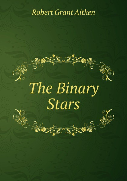 Robert Grant Aitken The Binary Stars binary star