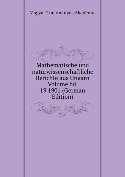 Mathematische und naturwissenschaftliche Berichte aus Ungarn Volume bd. 19 1901 (German Edition)