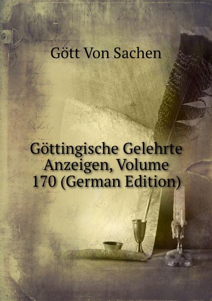 Gött Von Sachen Gottingische Gelehrte Anzeigen, Volume 170 (German Edition) gottingische gelehrte anzeigen part 2 german edition