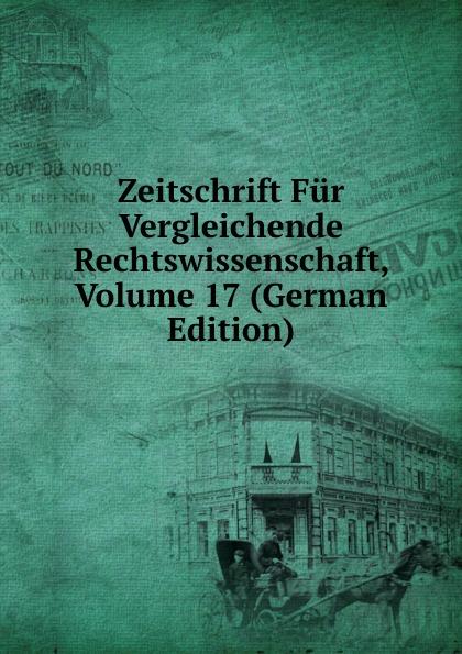 Zeitschrift Fur Vergleichende Rechtswissenschaft, Volume 17 (German Edition)