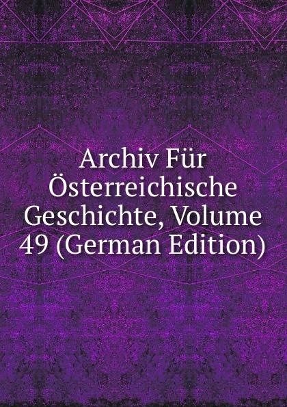 Archiv Fur Osterreichische Geschichte, Volume 49 (German Edition) archiv fur osterreichische geschichte volume 2 german edition