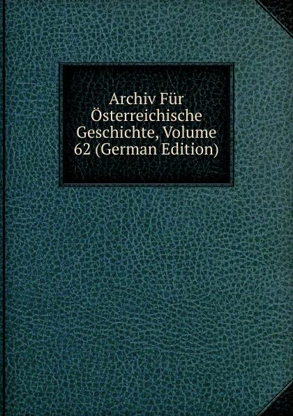 Archiv Fur Osterreichische Geschichte, Volume 62 (German Edition) archiv fur osterreichische geschichte volume 2 german edition