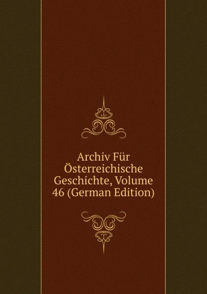 Archiv Fur Osterreichische Geschichte, Volume 46 (German Edition) archiv fur osterreichische geschichte volume 2 german edition