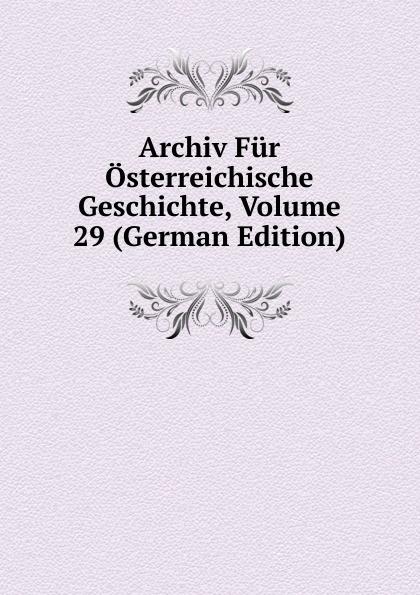 Archiv Fur Osterreichische Geschichte, Volume 29 (German Edition) archiv fur osterreichische geschichte volume 2 german edition