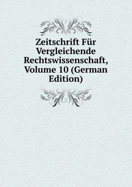 Zeitschrift Fur Vergleichende Rechtswissenschaft, Volume 10 (German Edition)