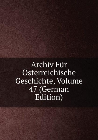 Archiv Fur Osterreichische Geschichte, Volume 47 (German Edition) archiv fur osterreichische geschichte volume 2 german edition