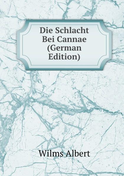 Wilms Albert Die Schlacht Bei Cannae (German Edition) von wulffen die schlacht bei lodz