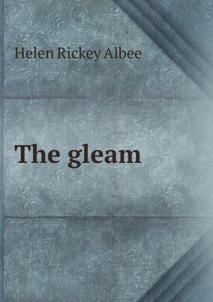 Helen Rickey Albee The gleam