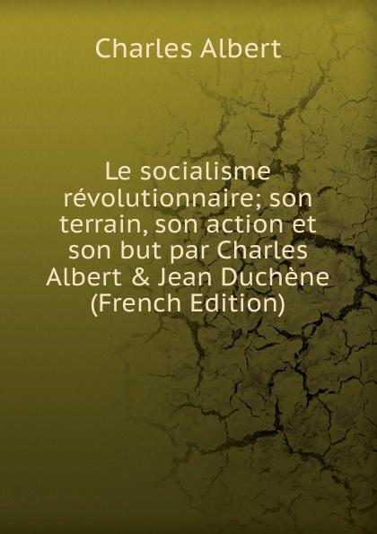 Фото - Charles Albert Le socialisme revolutionnaire; son terrain, son action et son but par Charles Albert . Jean Duchene (French Edition) jean paul gaultier le male