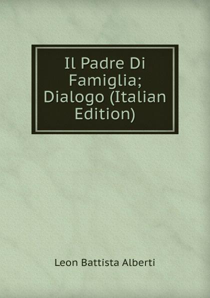 Leon Battista Alberti Il Padre Di Famiglia; Dialogo (Italian Edition) enrico vignati ritratto di famiglia
