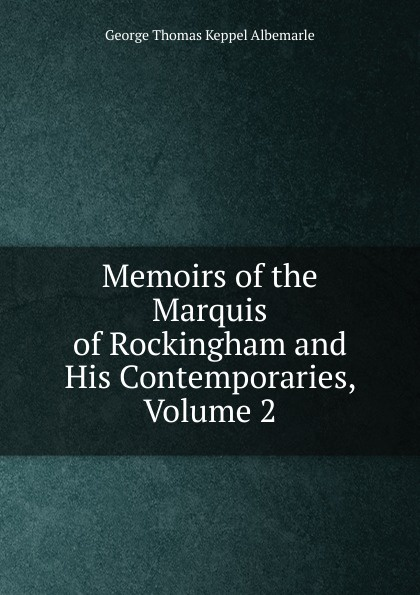 лучшая цена George Thomas Keppel Albemarle Memoirs of the Marquis of Rockingham and His Contemporaries, Volume 2