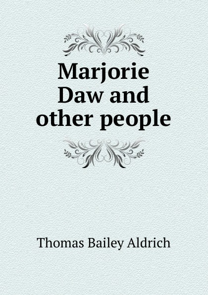 все цены на Aldrich Thomas Bailey Marjorie Daw and other people онлайн