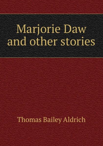 все цены на Aldrich Thomas Bailey Marjorie Daw and other stories онлайн
