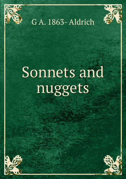 G A. 1863- Aldrich Sonnets and nuggets