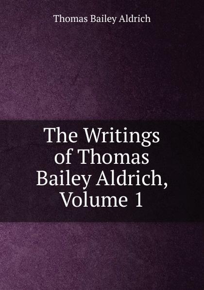 Aldrich Thomas Bailey The Writings of Thomas Bailey Aldrich, Volume 1 aldrich thomas bailey wyndham towers